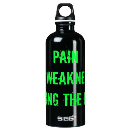 PAIN is WEAKNESS leaving the BODY! Aluminum Water Bottle