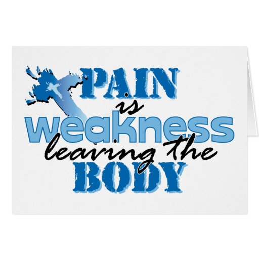 Pain is Weakness leaving the body Card