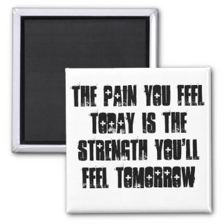 Pain You Feel Today Quote Magnet