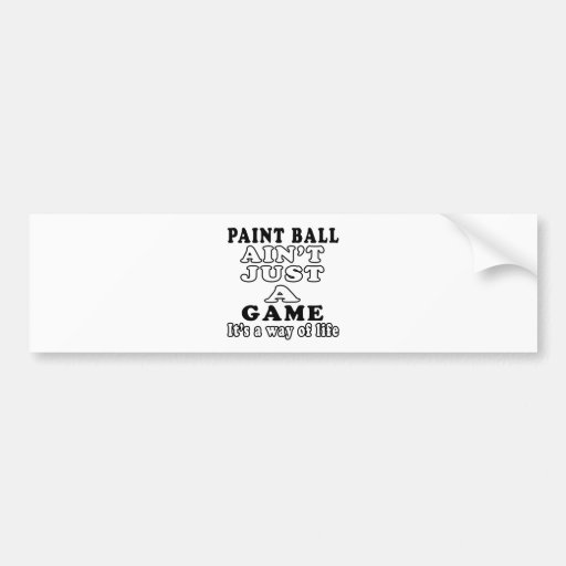 Paint Ball Ain't Just A Game It's A Way Of Life Bumper Sticker