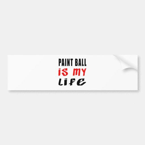 Paint Ball is my life Bumper Sticker