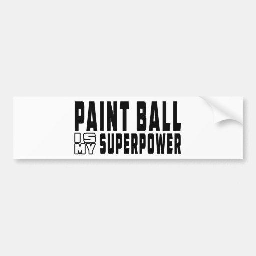 Paint Ball is my superpower Bumper Sticker