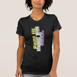 Paint the music with dance III T-Shirt