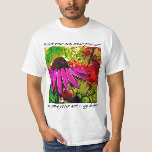 """Paint Your ART, Wear it or """"grow"""" your art! T-Shirt"""