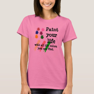 Paint Your Life T-Shirt