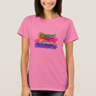 Paint Your Life with all the colors of the Rainbow T-Shirt