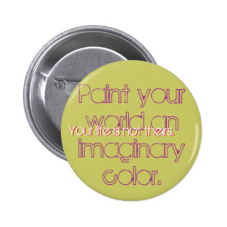 Paint your world an imaginary color., Your life... Button