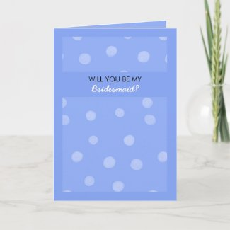 Painted Dots blue Will You Be My Bridesmaid Card card