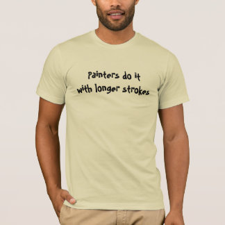 Painters do it humor T-Shirt