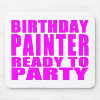 Painters : Pink Birthday Painter Ready to Party Mouse Pad