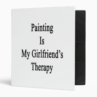Painting Is My Girlfriend s Therapy 3 Ring Binders