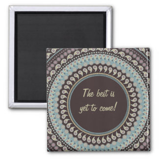Paisley Mandala - the best is yet to come 2 Inch Square Magnet