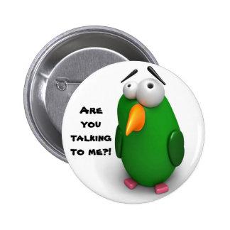 """¿Pájaro divertido - """"usted está hablando conmigo""""? Pin Redondo 5 Cm"""
