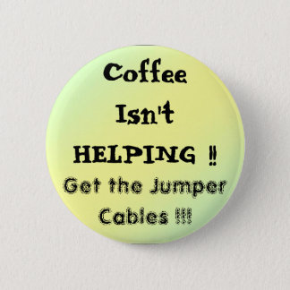 pal1, CoffeeIsn'tHELPING !!, Get the Jumper Cab... Pinback Button