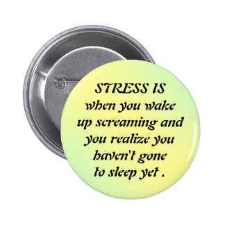pal1, STRESS ISwhen you wake up sc... - Customized Pinback Buttons