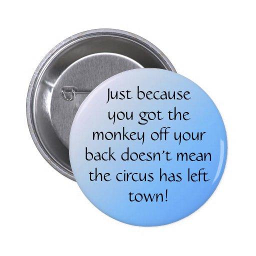 pal3, Just becauseyou got themonke... - Customized Pinback Button