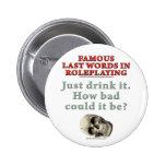 Palabras pasadas famosas en el Roleplaying: Bebida Pins