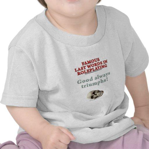 Palabras pasadas famosas en el Roleplaying: Bueno Camisetas