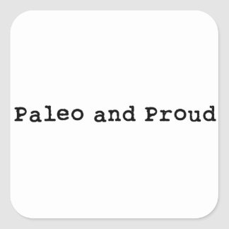 Paleo and Proud Square Sticker