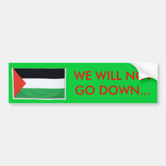 PalestineFlagBig08, WE WILL NOTGO DOWN... Bumper Sticker
