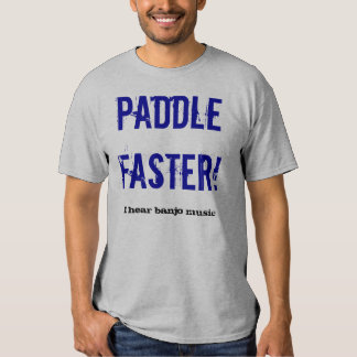 ¡Paleta más rápidamente! , Oigo música del banjo Playera