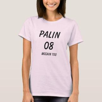 PALIN , 08, McCAIN too T-Shirt