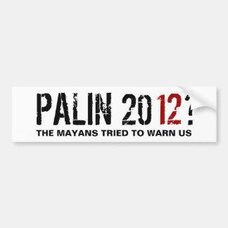 ¿Palin 2012? ¡El Mayans nos advirtió! Etiqueta De Parachoque
