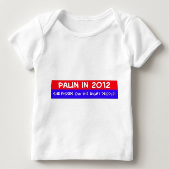 palin 2012 pisses off right people baby T-Shirt