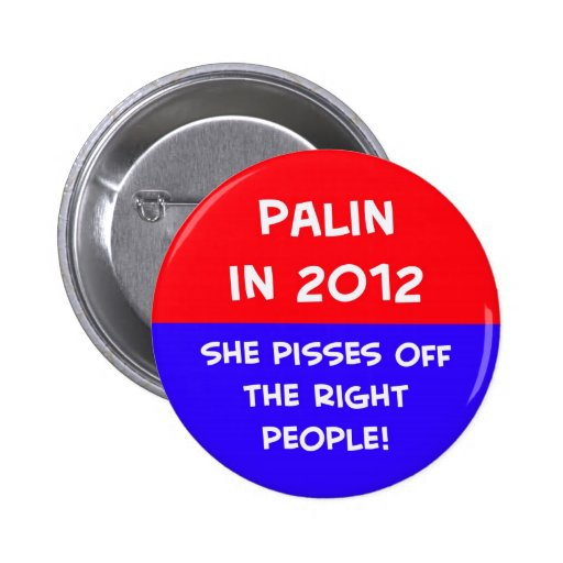 palin 2012 pisses off right people buttons
