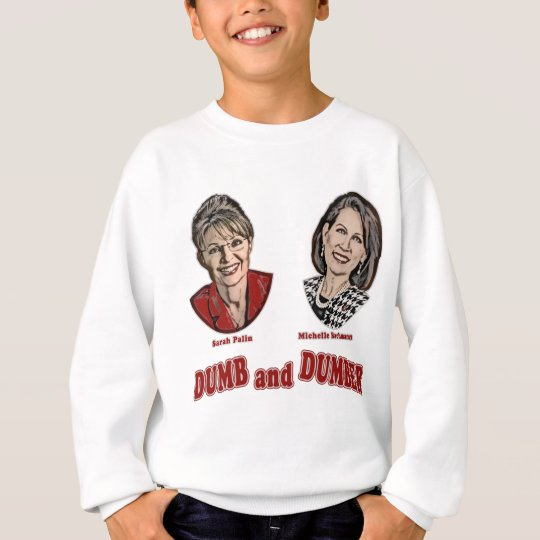 Palin and Bachmann Dumb and Dumber Sweatshirt