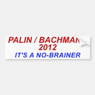 Palin/Bachmann 2012: It's a No-Brainer Bumper Sticker