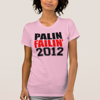 Palin Failin' 2012 T-shirts