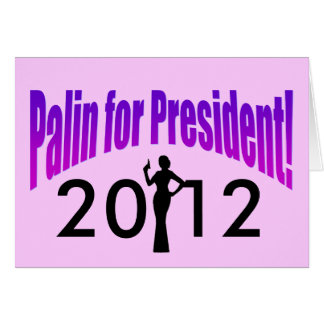 Palin for President! 2012 Card