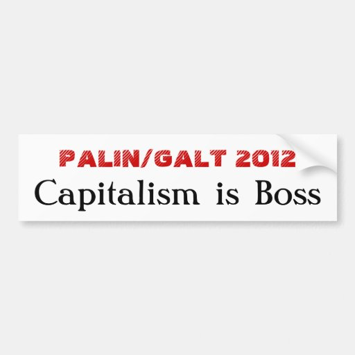 PALIN/GALT 2012, Capitalism is Boss Bumper Stickers