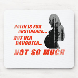 Palin is for Abstinence, but her daughter not so m Mouse Pad