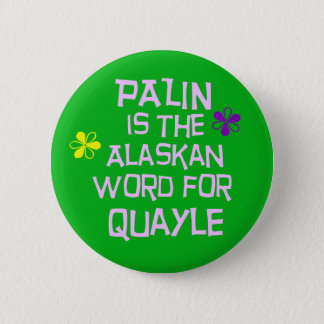 Palin is the Alaskan Word for Quayle Pinback Button