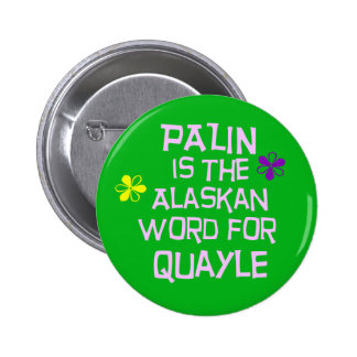 Palin is the Alaskan Word for Quayle Pins