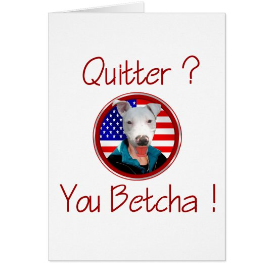 Palin Resigns Pit Bull Quitter - You Betcha  ! Card