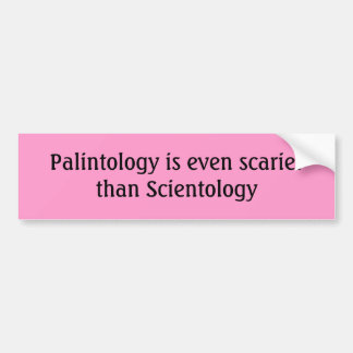 Palintology is even scarier than Scientology Car Bumper Sticker
