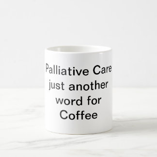 PALLIATIVE CARE JUST ANOTHER WORD FOR COFFEE CLASSIC WHITE COFFEE MUG