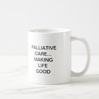 PALLIATIVE CARE... MAKING LIFE GOOD COFFEE MUG