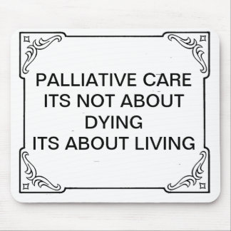 PALLIATIVE CARE NOT ABOUT DYING ABOUT  LIVING MOUSE PAD