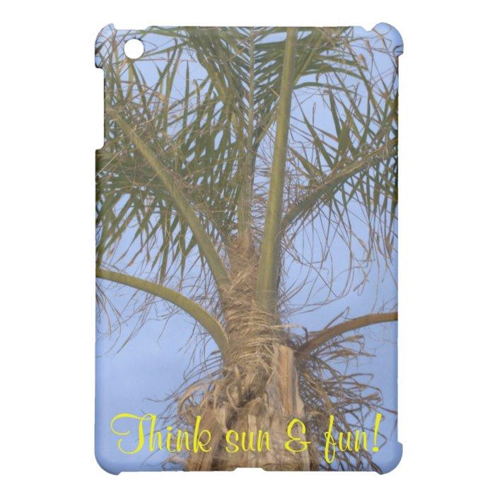 Palm Tree Think Sun & Fun Cover For The iPad Mini