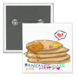 pancakes make me happy button