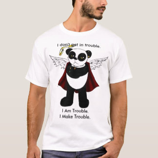 panda, I don't get in trouble., I Am Trouble.I ... T-Shirt