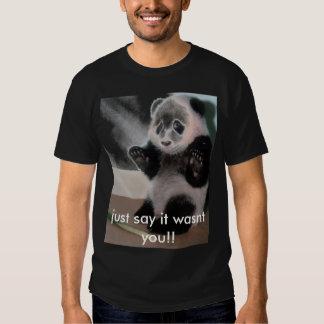 panda, just say it wasnt you!! T-Shirt