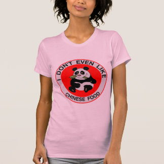 Pandas Don't Even Like Chinese Food Shirts