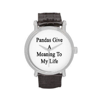 Pandas Give A Meaning To My Life Wrist Watches