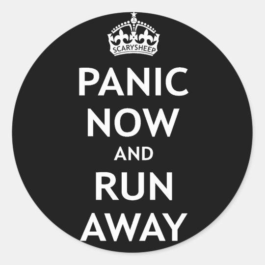Panic Now and Run Away Classic Round Sticker