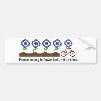 Pansies belong in flower beds, not on bikes. bumper sticker